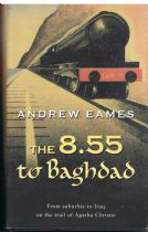 8.55 to Baghdad  - From Suburbia to Iraq on the trail of Agatha Christie (signed first edition)  And